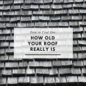 How to Find Out How Old Your Roof Really Is