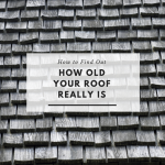 How to find out the age of your roof